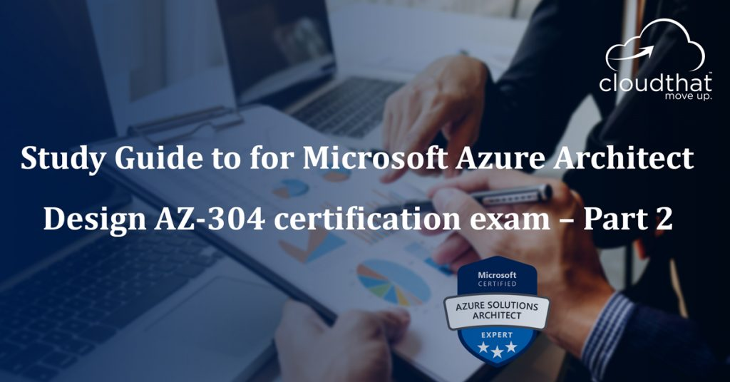 Study-Guide-for-Microsoft-Azure-Solutions-Architect-with-AZ-304-certification-exam-–-Part-2