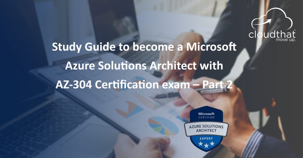 Blog-Image_Study-Guide-for-Microsoft-Azure-Solutions-Architect-with-AZ-304-certification-exam-–-Part-21