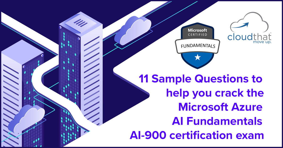 11 Sample Questions To Help You Crack The Microsoft Azure Ai Fundamentals Ai 900 Certification Exam Cloudthat S Blog