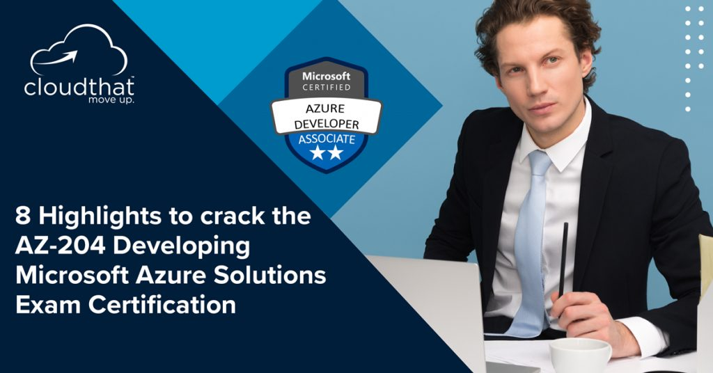 8-Highlights-to-crack-the-AZ-204-Developing-Microsoft-Solutions-Exam
