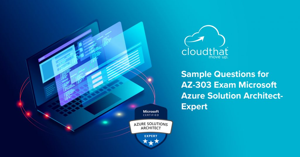 Sample-Questions-for-AZ-303-Exam-Microsoft-Azure-Solution-Architect-Expert