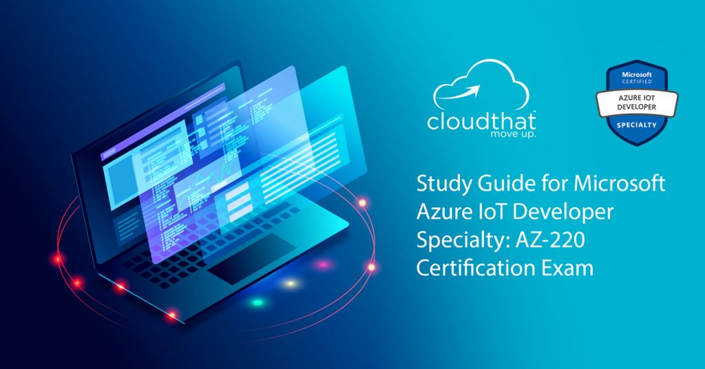 Blog-Image_Study_Guide_for_Microsoft_Azure_IoT_Developer_Specialty_AZ-220-Certification-Exam-New1