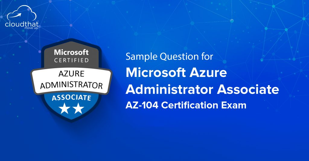 Sample Questions for Microsoft Azure Administrator AZ-104 certification exam