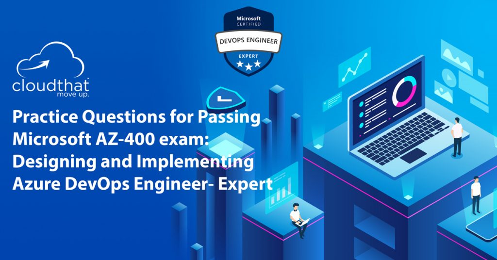 Practice Questions for Passing Microsoft Azure exam AZ400 Designing and Implementing Azure DevOps Engineer - Expert