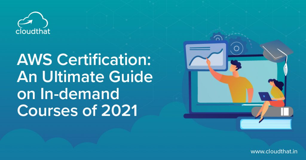 AWS Certification: An Ultimate Guide on In-demand courses 2021
