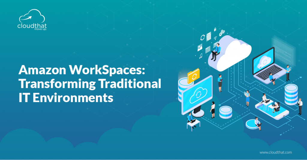 Amazon-WorkSpaces-Transforming-Traditional-IT-Environments-1