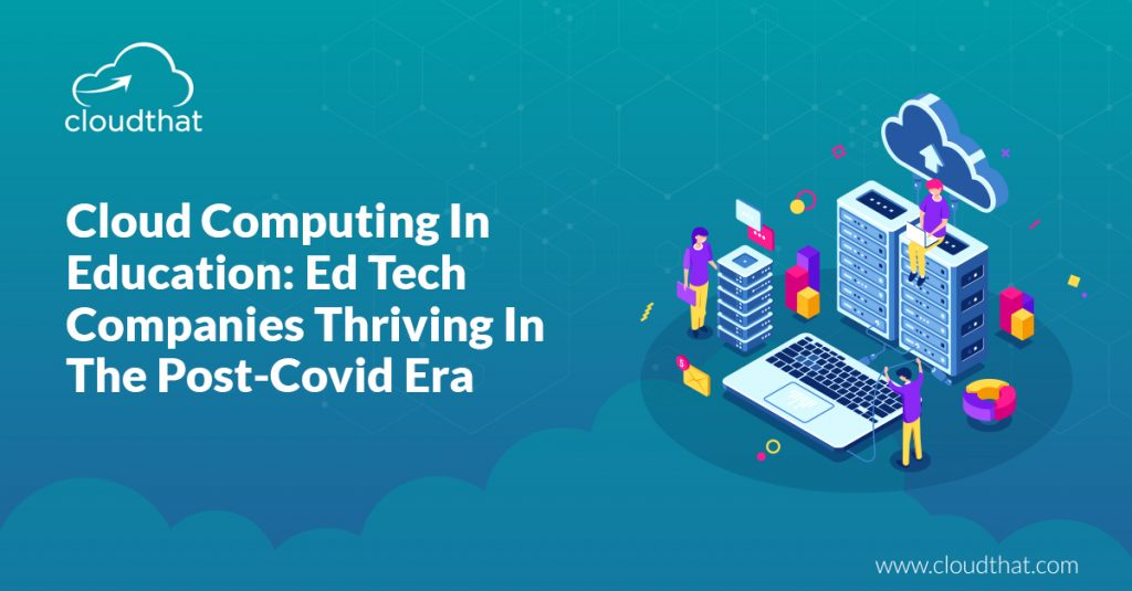 Cloud-Computing-In-Education-Ed-Tech-Companies-Thriving-In-The-Post-Covid-Era
