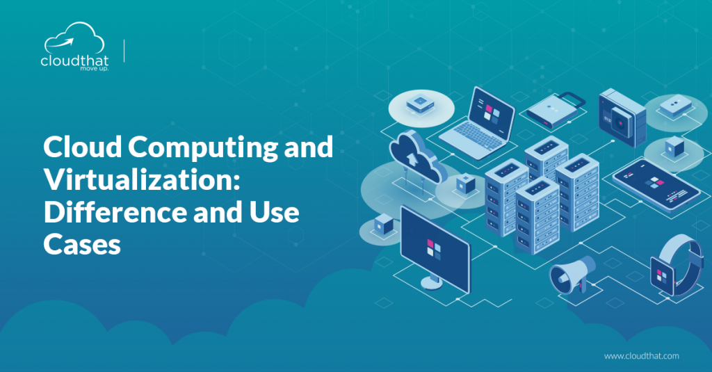 Cloud-Computing-and-Virtualization-Difference-and-Use-Cases