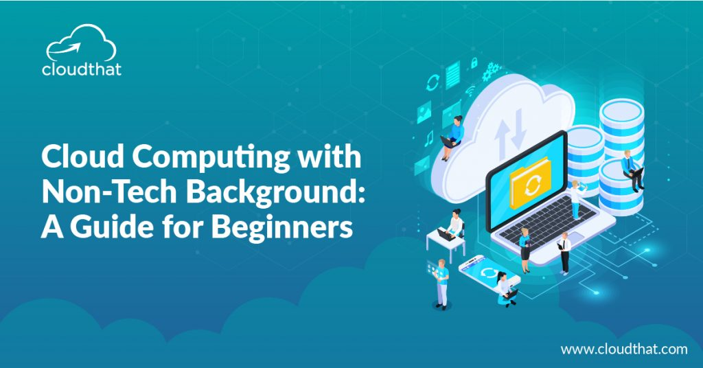 Cloud Computing with Non-Tech Background- A Guide for Beginners