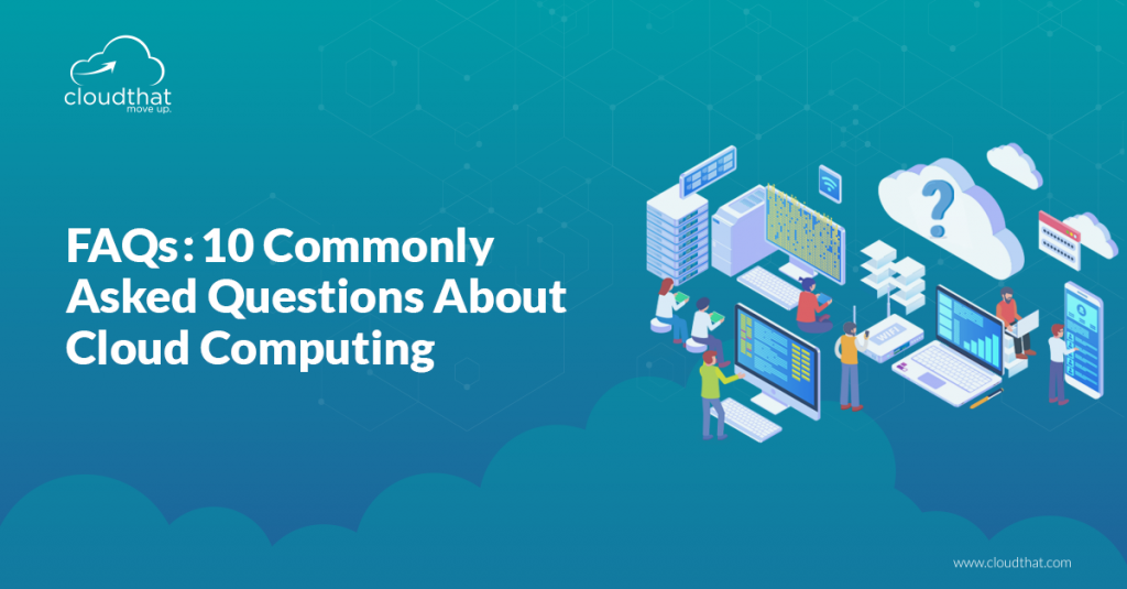 FAQs-10-Commonly-Asked-Questions-About-Cloud-Computing-2