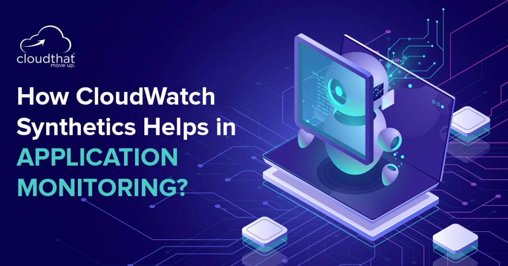 How CloudWatch Synthetics Helps in Application Monitoring?