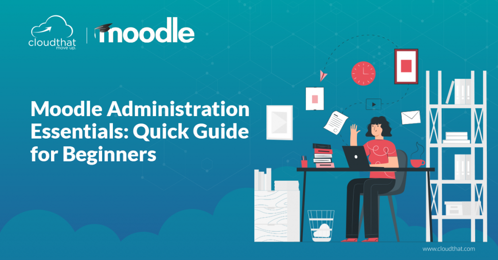 Moodle Administration Essentials: Quick Guide for Beginners