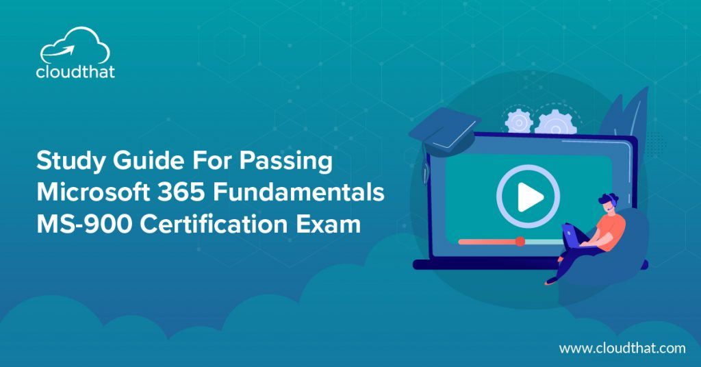 Study-Guide-For-Passing-Microsoft-365-Fundamentals-MS-900-Certification-Exam-01