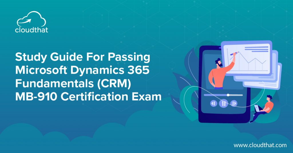 Study-Guide-For-Passing-Microsoft-Dynamics-365-Fundamentals-CRM-MB-910-Certification-Exam-011