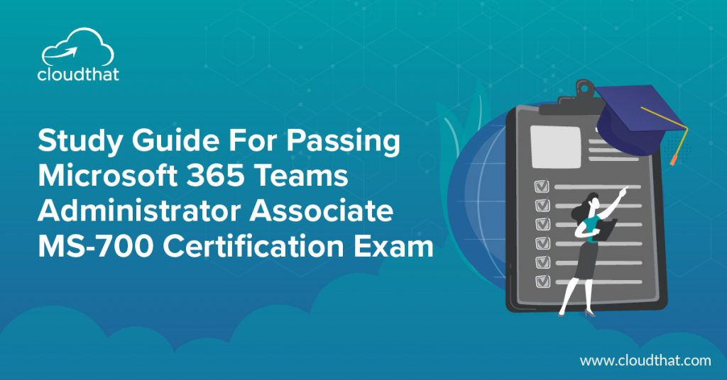 Study-Guide-for-passing-microsoft-365-teams-administrator-associate-ms700-certificationexam