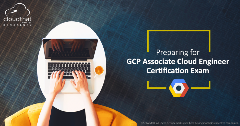 Preparing For Gcp Associate Cloud Engineer Certification Exam